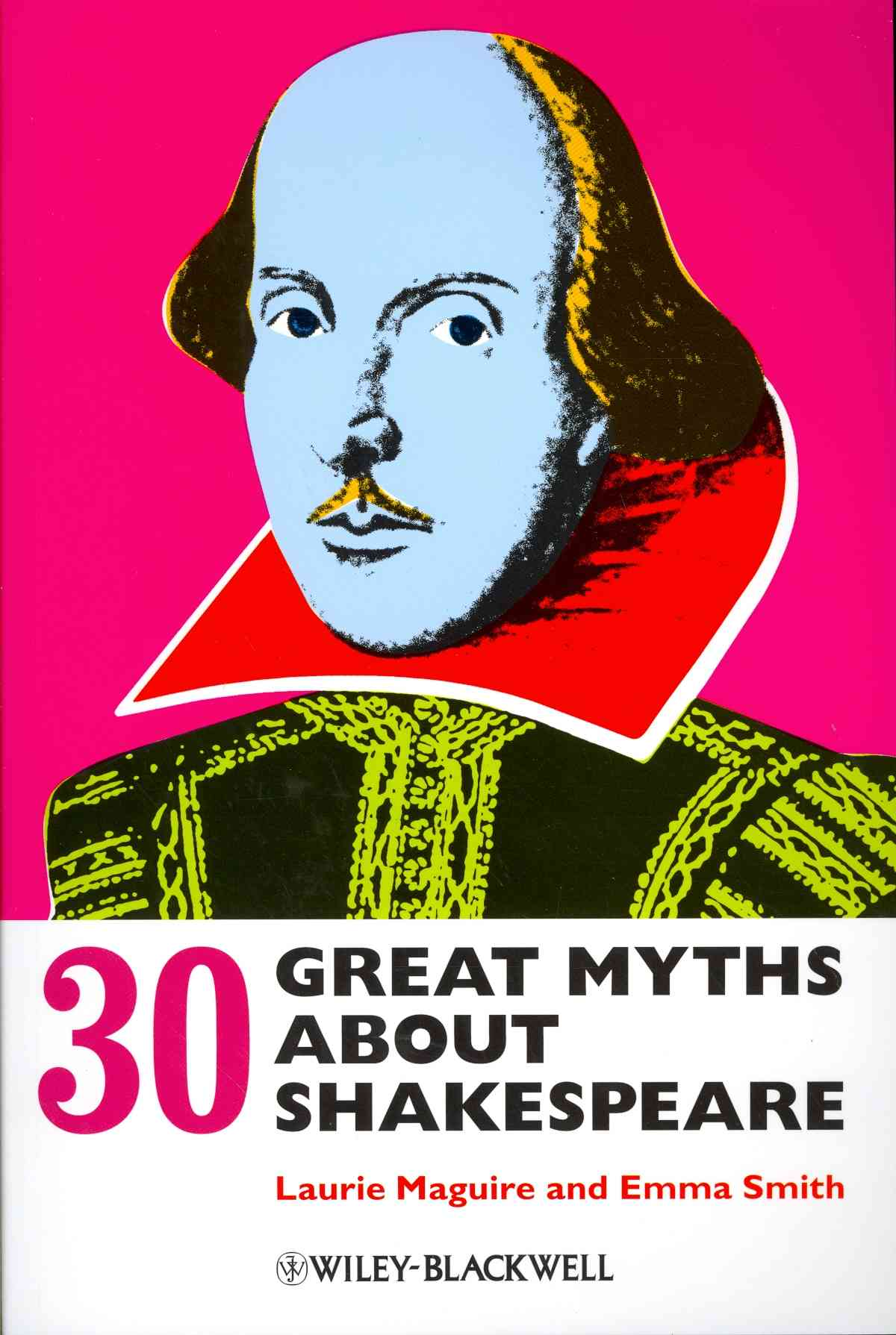 30 Great Myths About Shakespeare By Maguire, Laurie/ Smith, Emma